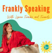 Frankly Speaking with Lynne Franks and Friends